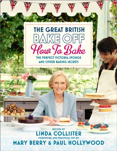 Great British Bake Off: How to Bake: The Perfect Victoria Sponge and Other Baking Secrets by Love Productions