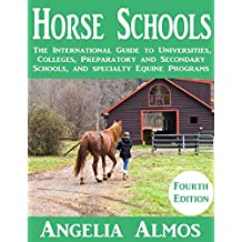 Horse Schools: The International Guide to Universities, Colleges, Preparatory and Secondary Schools, and Specialty...
