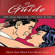 Sex Guide: 10X Your Sex Life - For Him & Her Audiobook by More Sex More Fun Book Club Narrated by Misha Highstead