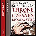 Blood and Steel: Throne of the Caesars, Book 2 | Harry Sidebottom
