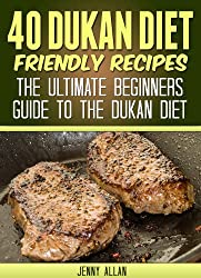 40 Dukan Diet Friendly Recipes - The Ultimate Beginners Guide To The Dukan Diet (Healthy Weight Loss Recipes) (English Edition)