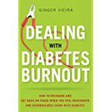Dealing with Diabetes Burnout: How to Recharge and Get Back on Track When You Feel Frustrated and Overwhelmed Living with Dia