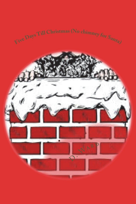 Five Days Till Christmas (No chimney for Santa): No Chimney for Santa PDF