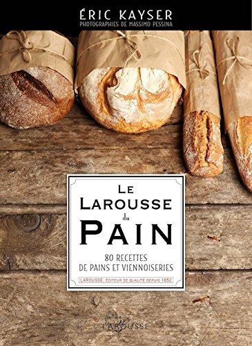 Le Larousse du pain - 80 recettes de pain et de viennoiseries (French Edition)