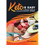 Keto Is Easy: 3 Crucial Steps To Failproof Your Keto Journey (Keto Is Easy ! Book 1)