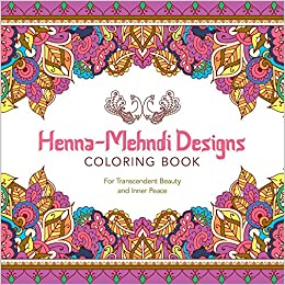 Buy Henna Mehndi Designs Coloring Book For Transcendent Beauty And Inner Peace Serene Online At Low Prices In India