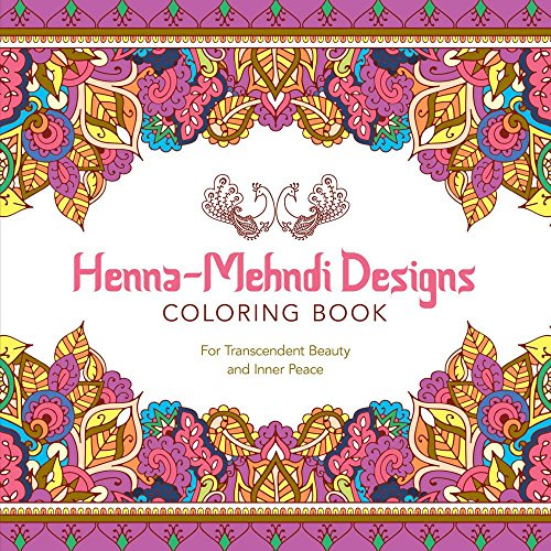 Henna-Mehndi Designs Coloring Book: For Transcendent Beauty And Inner Peace (Serene Coloring)