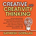 Creativity and Creative Thinking: World Renowned Entrepreneurs, Professors and Psychologists Share Their Thoughts on Emotional Intelligence Speech by Satheesh Gopalan Narrated by A. K. Pradeep, Phil Libin, N. R. Narayana Murthy, Steve Borgia, Ben Zander