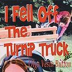 I Fell Off the Turnip Truck | Olga Vesta Button
