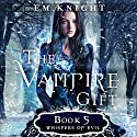 Whispers of Evil: The Vampire Gift, Book 5 Audiobook by E.M. Knight Narrated by Melissa Moran