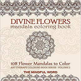 Amazon Divine Flowers Mandala Coloring Book Adult With 108 Flower Mandalas Designed To Relieve Stress Anxiety And Tension Art Therapy