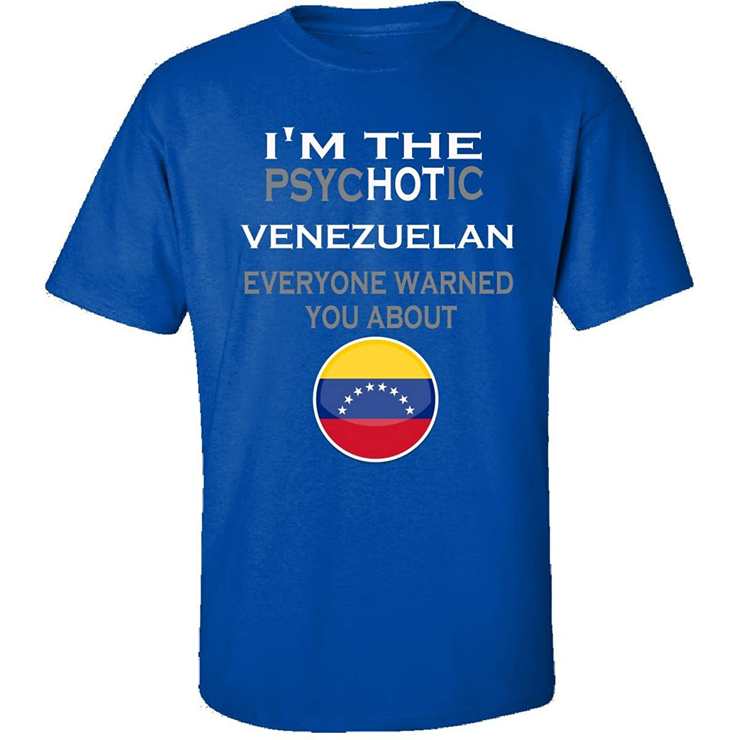 The Psychotic Venezuelan Everyone Warned You About Funny - Adult Shirt