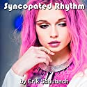 Syncopated Rhythm Audiobook by Erik Schubach Narrated by Hollie Jackson