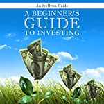 A Beginner's Guide to Investing: How to Grow Your Money the Smart and Easy Way | Ivy Bytes,Alex H Frey,Alex H. Frey