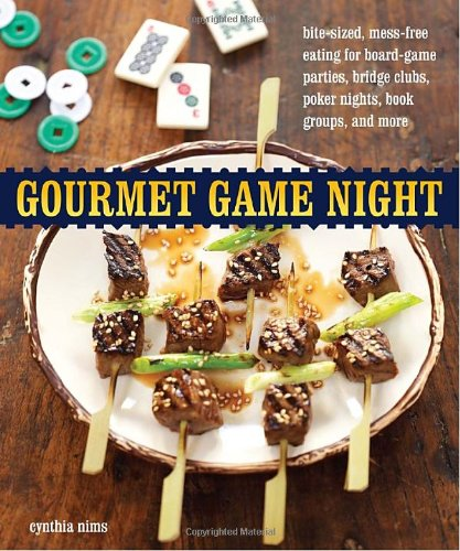 Download Gourmet Game Night: Bite-Sized, Mess-Free Eating for Board-Game Parties, Bridge Clubs, Poker Nights,  Book Groups, and More ebook