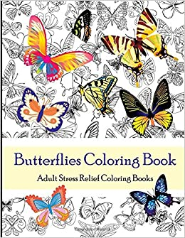 Butterflies Coloring Book (Adult Coloring Books): Adult Stress ...