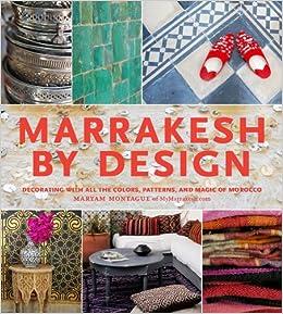 Marrakesh By Design Maryam Montague 9781579654016 Amazon Books