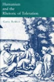 Humanism and the Rhetoric of Toleration, Gary Remer, 0271028114