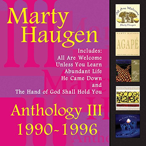 Anthology III: 1990-1996: The Best of Marty Haugen (Best Music Of 1996)