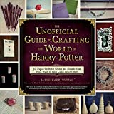 The Unofficial Guide to Crafting the World of Harry Potter: 30 Magical Crafts for Witches and Wizards_from Pencil Wands to House Colors Tie-Dye Shirts