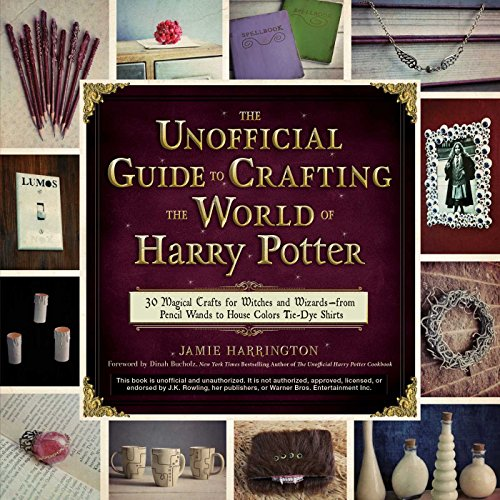The Unofficial Guide to Crafting the World of Harry Potter: 30 Magical Crafts for Witches and Wizards―from Pencil Wands to House Colors Tie-Dye (Harry Potter Shop)