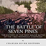 The Battle of Seven Pines: The History of the First Major Battle of the 1862 Peninsula Campaign |  Charles River Editors