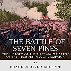 The Battle of Seven Pines: The History of the First Major Battle of the 1862 Peninsula Campaign