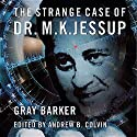 The Strange Case of Dr. M.K. Jessup Audiobook by Gray Barker, Andrew Colvin Narrated by Pete Ferrand