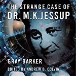 The Strange Case of Dr. M.K. Jessup | Gray Barker,Andrew Colvin