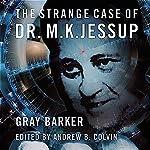 The Strange Case of Dr. M.K. Jessup | Gray Barker,Andrew Colvin