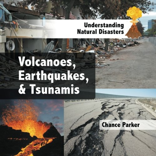 Volcanoes, Earthquakes, & Tsunamis (Understanding Natural Disasters)
