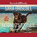 Before It's Too Late Audiobook by Sara Driscoll Narrated by Angela Dawe