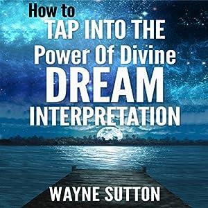 How to Tap into the Power of Divine Dream Interpretation Audiobook