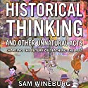Historical Thinking and Other Unnatural Acts: Charting the Future of Teaching the Past: Critical Perspectives On The Past Audiobook by Sam Wineburg Narrated by Kevin Pierce