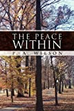 The Peace Within, P. A. Wilson, 1450015298