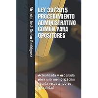 LEY 39/2015 PROCEDIMIENTO ADMINISTRATIVO COMÚN PARA OPOSITORES: Ordenada para una memorización rápida respetando su…