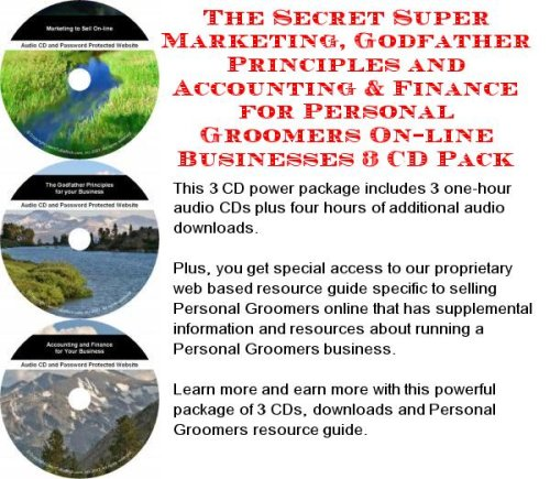 The Secret Super Marketing, Godfather Principles and Accounting & Finance for Personal Groomers On-line Businesses 3 CD Pack