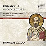Romans 1-7: Audio Lectures: Lessons on History, Meaning, and Application | Douglas J. Moo