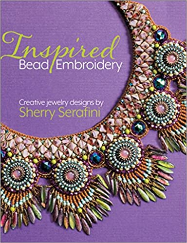 Inspired Bead Embroidery New Jewelry Designs By Sherry Serafini