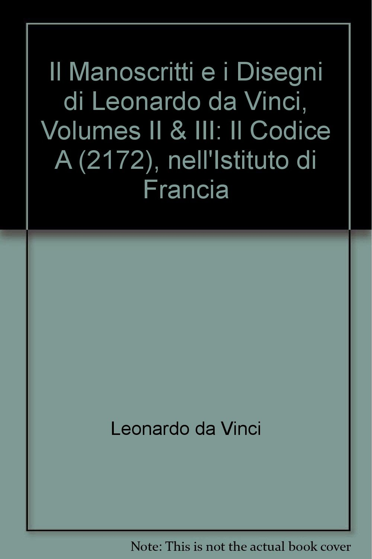 il manoscritti e i disegni di leonardo da vinci volumes ii iii il codice a 2172 nellistituto di francia