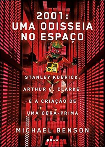 2001 uma odisseia no espao stanley kubrick arthur c clarke e a criao de uma obra prima portuguese edition