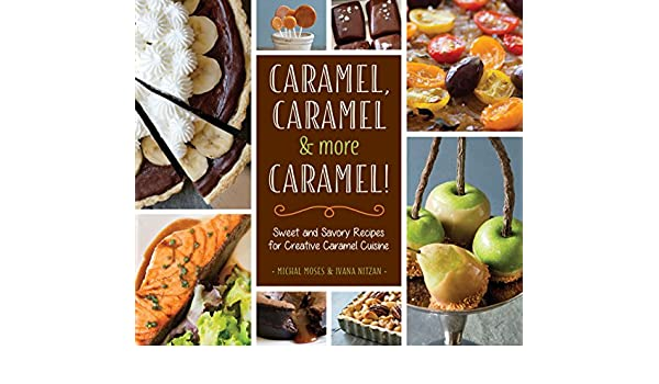 Caramel, Caramel & More Caramel!: Sweet and Savory Recipes for Creative Caramel Cuisine (English Edition) eBook: Michal Moses, Ivana Nitzan: Amazon.es: ...