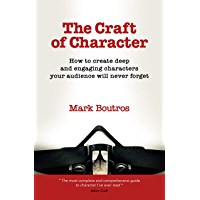 The Craft of Character: How to create deep and engaging characters your audience will never forget