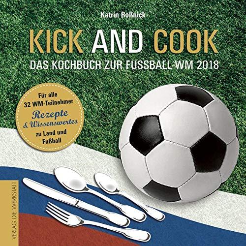 Kick and Cook: Das Kochbuch zur Fußball-WM 2018