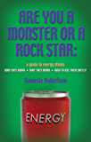ARE YOU A MONSTER OR A ROCK STAR? A Guide to Energy Drinks - How They Work, Why They Work, How to Use Them Safely