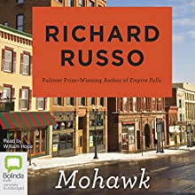 Mohawk Audiobook by Richard Russo Narrated by William Hope