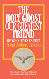 The Holy Ghost, Our Greatest Friend: He Who Loves Us Best