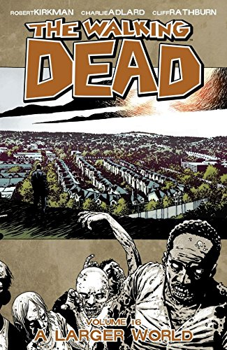 The Walking Dead Vol  16: A Larger World