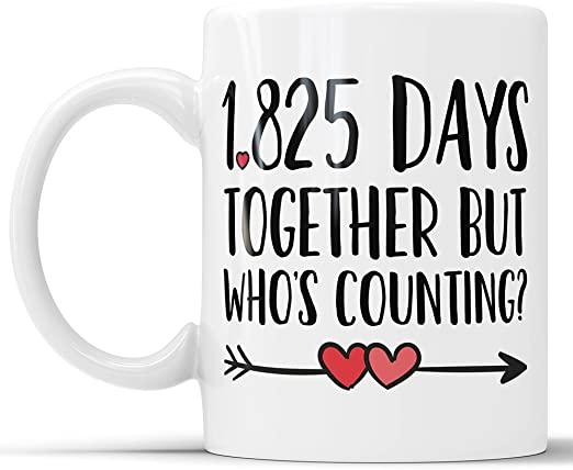 Amazon Com 5th Anniversary Coffee Mug 1825 Days Together But Who S Counting Funny Wedding Anniversary Gift Five Year Anniversary Gifts Jubilee Gift Cup 15 Oz Kitchen Dining