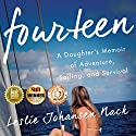 Fourteen: A Daughter's Memoir of Adventure, Sailing, and Survival Audiobook by Leslie Johansen Nack Narrated by Leslie Johansen Nack